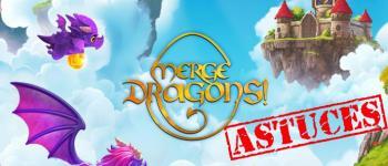 Merge Dragons ! Astuces et conseils pour progresser rapidement